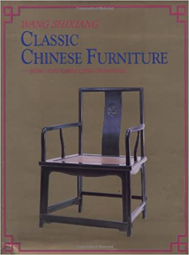 Classic Chinese Furniture: Ming and Early Qing Dynasties: Shixiang .